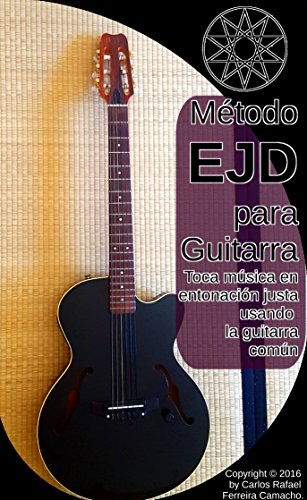 Método de Entonación Justa Dinámica para Guitarra: Toca música en entonación justa, utilizando la guitarra común. por Carlos Ferreira