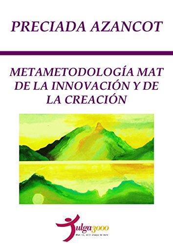 METAMETODOLOGIA MAT DE LA INNOVACION Y DE LA CREACION por Preciada Azancot