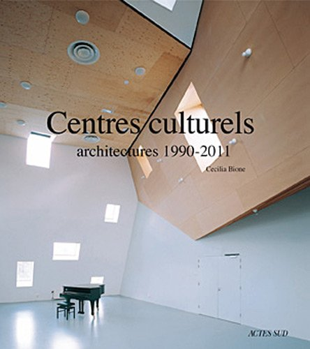Centres culturels : Architectures 1990-2011 par Cecilia Bione