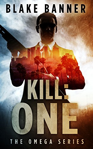 Kill: One - An Action Thriller Novel (Omega Series Book 7) par Blake Banner