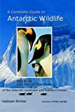A Complete Guide to Antarctic Wildlife: The Birds and Marine Mammals of the Antarctic Continent and Southern Ocean