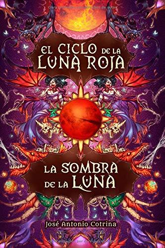 La sombra de la luna: Fantasía juvenil cargada de magia y suspense (El ciclo de la Luna Roja) por José Antonio Cotrina
