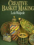 Creative Basket Making by Lois Walpole (2-Oct-1989) Hardcover