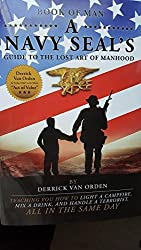 Book of Man, A Navy SEAL's Guide to the Lost Art of Manhood by Derrick F. Van Orden (2015-08-01)