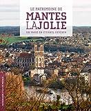 Le patrimoine de Mantes-la-jolie - Un passé en éternel devenir