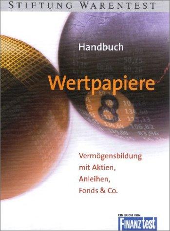 Handbuch Wertpapiere. Vermögensbildung mit Aktien, Fonds & Co