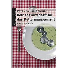 Betriebswirtschaft für das Kulturmanagement: Ein Handbuch (Schriften zum Kultur- und Museumsmanagement)
