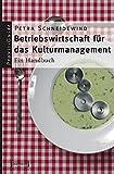 Betriebswirtschaft für das Kulturmanagement: Ein Handbuch