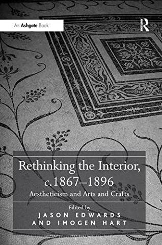 Rethinking the Interior, c. 1867–1896: Aestheticism and Arts and Crafts