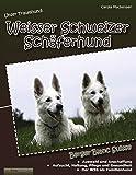 Unser Traumhund: Weisser Schweizer Schäferhund: Berger Blanc Suisse