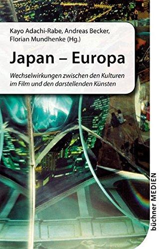 Japan - Europa: Wechselwirkungen zwischen den Kulturen im Film und den darstellenden Künsten