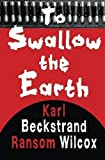 To Swallow the Earth by Ransom Wilcox (2015-04-28)