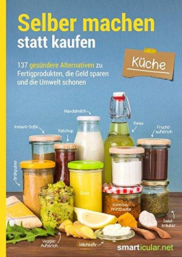 Backen Brot (Selber machen statt kaufen - Küche: 137 gesündere Alternativen zu Fertigprodukten, die Geld sparen und die Umwelt schonen)