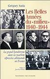 Les Belles Années du milieu 1940-1944 - Le Grand Banditisme dans la machine répressive allemande en France