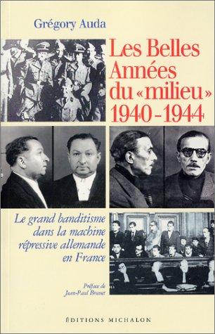 Les Belles Années du milieu 1940-1944 : Le Grand Banditisme dans la machine répressive allemande en France
