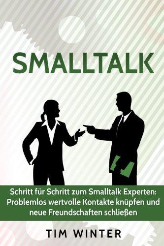 Smalltalk - Schritt für Schritt zum Smalltalk Experten: Problemlos wertvolle Kontakte knüpfen und neue Freundschaften schließen (Freunde finden, ... Smalltalk fr Anfnger, Ausstrahlung)