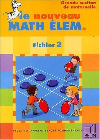 Le nouveau Math Elem : Cycle des apprentissages fondamentaux, fichier 2, grande section maternelle de Denis Stoecklé (6 mai 2004) Broché