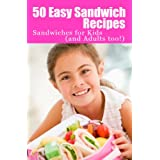 50 Easy Sandwich Recipes: Sandwiches for Kids (and Adults Too!) (English Edition)