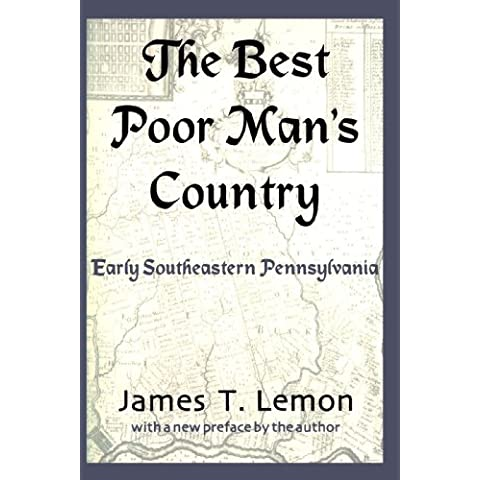 The Best Poor Man's Country: Early Southeastern Pennsylvania: Early Southern Pennsylvania