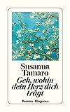 Geh, wohin dein Herz dich trägt: Roman von Susanna Tamaro