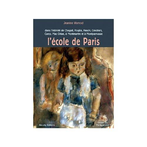 L'École de Paris: Dans l'intimité de Chagall, Foujita, Pascin, Cendrars, Carco, Mac Orlan, à Montmartre et à Montparnasse