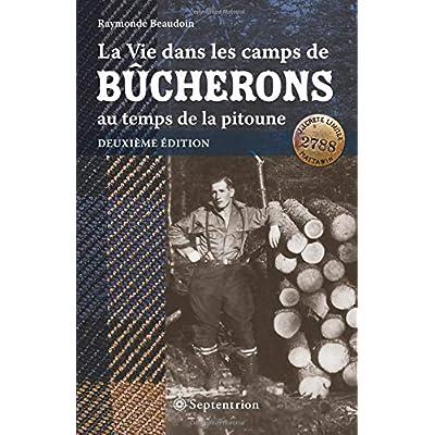 La Vie dans les camps de bûcherons au temps de la pitoune. Deuxième édition