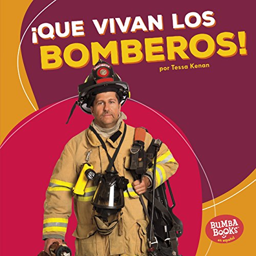 ¡Que vivan los bomberos! (Hooray for Firefighters!) (Bumba Books ™ en español — ¡Que vivan los ayudantes comunitarios! (Hooray for Community Helpers!)) por Tessa Kenan