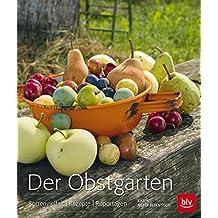 Der Obstgarten: Sortenvielfalt - Rezepte - Reportagen