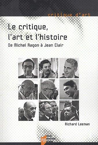 Le Critique, l'Art et l'Histoire : De Michel Ragon  Jean Clair