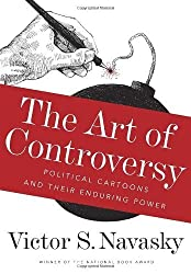 The Art of Controversy: Political Cartoons and Their Enduring Power by Victor S. Navasky (2013-04-09)