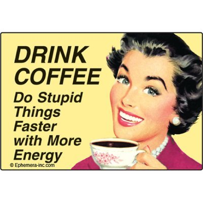 Drink coffee; do stupid things faster with more energy. - RECTANGLE MAGNET by Ephemera, Inc -