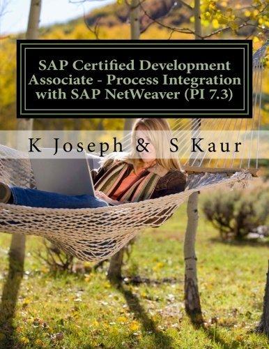 SAP Certified Development Associate - Process Integration with SAP NetWeaver (PI 7.3) by K Joseph (2015-05-16)