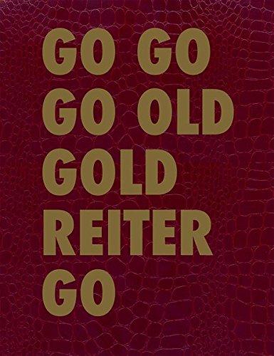GO GO GO OLD GOLD REITER GO: Roland Reiter - Skulpturen - Installationen / Sculptures - Installations (Edition Angewandte)