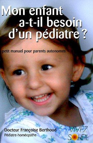 Mon enfant a-t-il besoin d'un pdiatre ? : Petit manuel des parents autonomes
