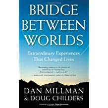 Bridge Between Worlds: Extraordinary Experiences That Changed Lives by Dan Millman (2010-05-19)