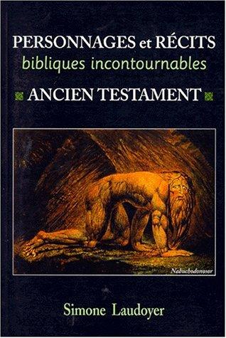 PERSONNAGES ET RECITS BIBLIQUES INCONTOURNABLES. : Ancien testament