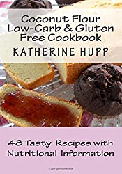 Coconut Flour Low-Carb & Gluten Free Cookbook: 48 Tasty Recipes with Nutritional Information