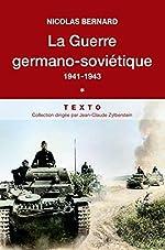 La guerre germano-soviétique, 1941-1943. Tome 1 de Nicolas Bernard