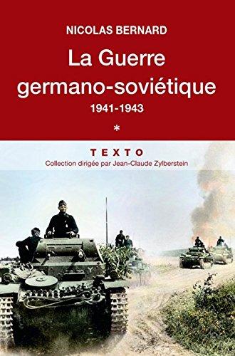 La guerre germano-sovitique, 1941-1943. Tome 1
