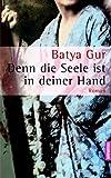 Denn die Seele ist in deiner Hand: Roman - Batya Gur