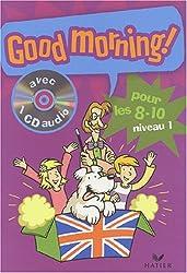 Good Morning : Pour les 8/10 ans, niveau 1 (1 livre + 1 CD audio)