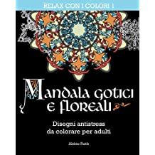 Mandala gotici e floreali: Disegni antistress da colorare per adulti (Relax con i colori)
