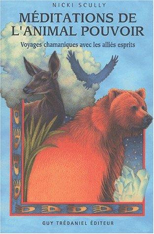 Méditations de l'animal pouvoir. Voyages chamaniques avec les alliés esprits