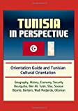 Tunisia in Perspective - Orientation Guide and Tunisian Cultural Orientation: Geography, History, Economy, Security, Bourguiba, Ben Ali, Tunis, Sfax, Sousse, Bizerte, Berbers, Wadi Medjerda, Ottoman