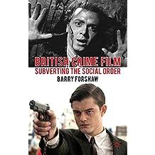 British Crime Film: Subverting the Social Order (Crime Files)
