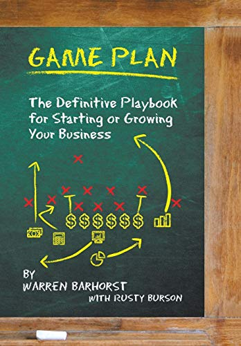 Game Plan: The Definitive Playbook for Starting or Growing Your Business par Warren Barhorst
