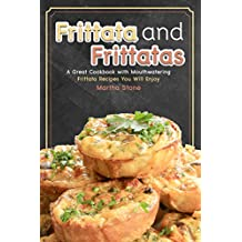 Frittata and Frittatas: A Great Cookbook with Mouthwatering Frittata Recipes You Will Enjoy (English Edition)