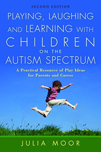Playing, Laughing and Learning with Children on the Autism Spectrum, Second Edition: A Practical Resource of Play Ideas for Parents and Carers par Julia Moor
