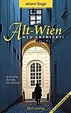 Alt-Wien neu entdeckt!: Spaziergänge durch das Herz der Stadt