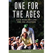 [One for the Ages: Jack Nicklaus and the 1986 Masters] (By: Tom Clavin) [published: March, 2011]